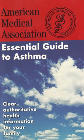 The American Medical Association Essential Guide to Asthma (Better Health for 2003): AMA