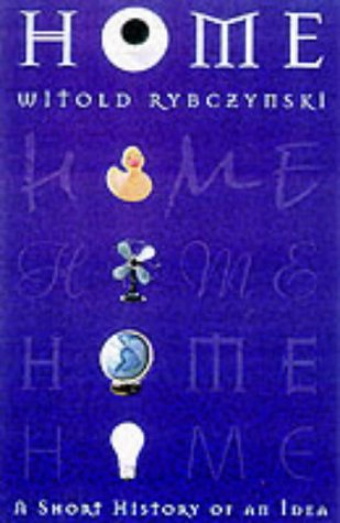 Home : A Short History of an Idea: Rybczynski, Witold