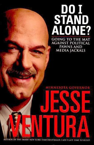 Do I Stand Alone?: Going to the Mat Against Political Pawns and Media Jackals: Ventura, Jesse with ...