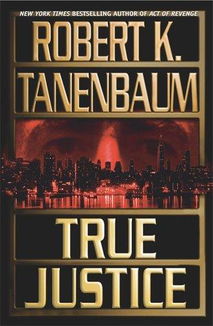 TRUE JUSTICE: Tanenbaum, Robert K.