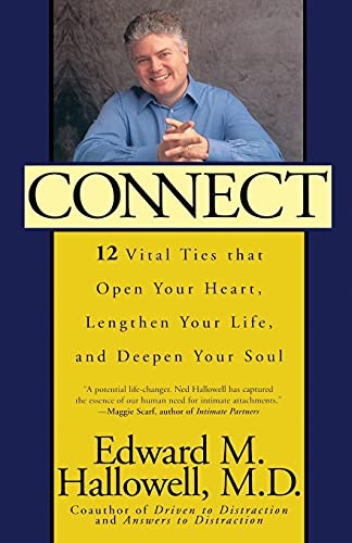 Connect: 12 Vital Ties That Open Your Heart, Lengthen Your Life, and Deepen Your Soul (New York): ...