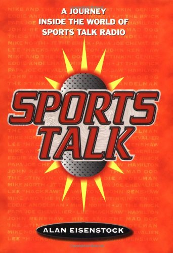 Sports Talk: A Journey Inside the World of Sports Talk Radio: Eisenstock, Alan