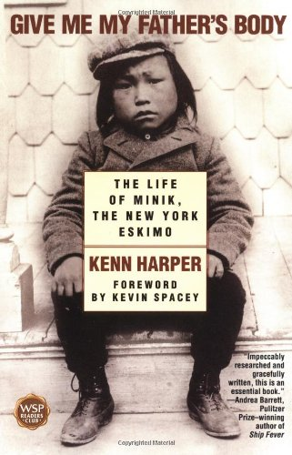 9780743410052: Give Me My Father's Body: The Life of Minik, the New York Eskimo