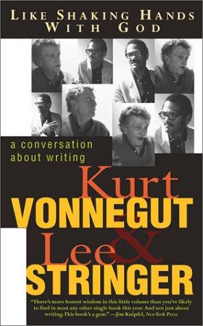 Like Shaking Hands With God: A Conversation: Kurt Vonnegut Jr.,