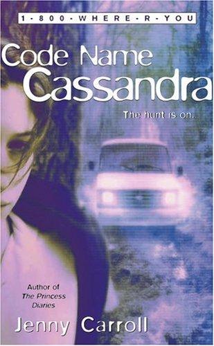 Code Name Cassandra (1-800-Where-R-You): Jenny Carroll