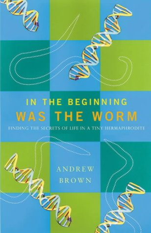 9780743415989: In the Beginning Was the Worm: Finding the Secrets of Life in a Tiny Hermaphrodite