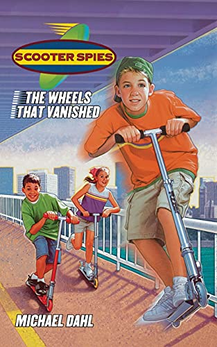 The Wheels That Vanished (Scooter Spies): Michael Dahl