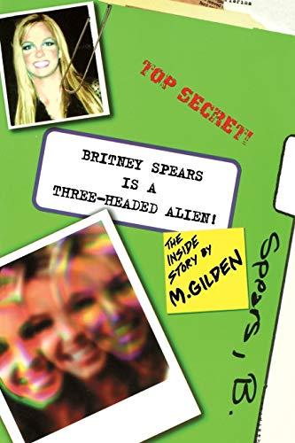 Britney Spears is a Three-Headed Alien: Mel Gilden