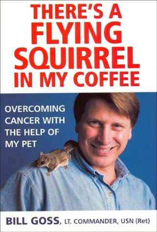 9780743437295: There's a Flying Squirrel in My Coffee: Overcoming Cancer with the Help of My Pet