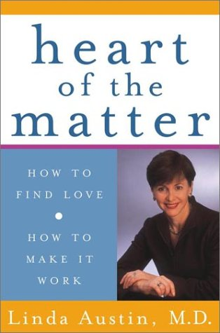 Heart of the Matter: How to Find Love, How to Make It Work: Austin, Linda, M.D.