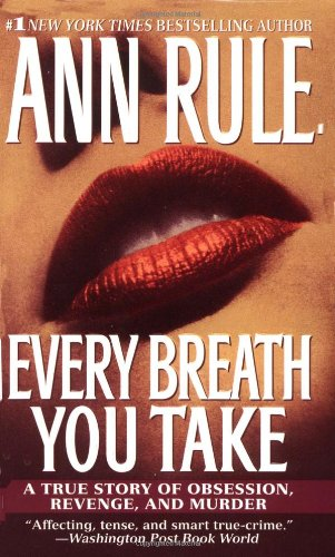 9780743439749: Every Breath You Take: A True Story of Obsession, Revenge, and Murder
