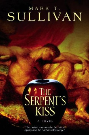 The Serpent's Kiss ***SIGNED + SIGNED 4 CHAPTER EXERPT***: Mark T. Sullivan