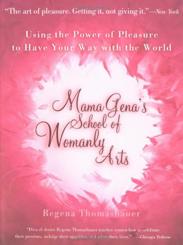 9780743439930: Mama Gena's School of Womanly Arts: Using the Power of Pleasure to Have Your Way With the World
