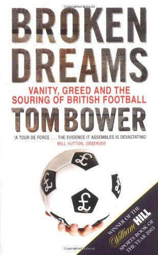 9780743440332: Broken Dreams: Vanity, Greed And The Souring of British Football