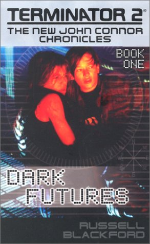 Dark Futures (Terminator 2: The New John Connor Chronicles): Russell Blackford