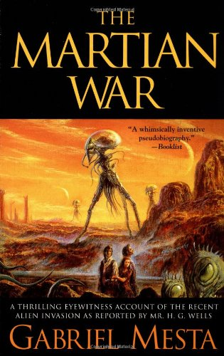 9780743446556: The Martian War: A Thrilling Eyewitness Account of the Recent Invasion as Reported by Mr. H.G. Wells: A Thrilling Eyewitness Account of the Recent Alien Invasion as Reported by Mr. H.G. Wells