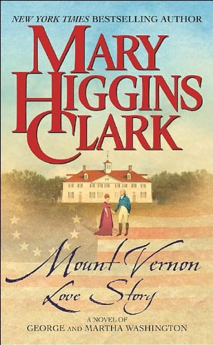 Mount Vernon Love Story: A Novel of George and Martha Washington (9780743448949) by Mary Higgins Clark