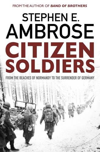 9780743450157: Citizen Soldiers: From the Normandy Beaches to the Surrender of Germany