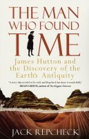 9780743450874: The Man Who Found Time: James Hutton and the Discovery of the Earth's Antiquity
