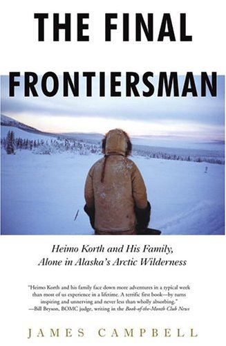 9780743453134: The Final Frontiersman: Heimo Korth and His Family, Alone in Alaska's Arctic Wilderness