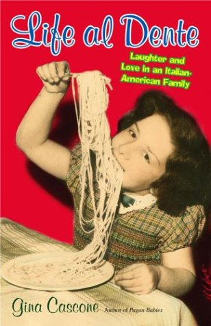 Life Al Dente: Laughter and Love in an Italian-American Family: Cascone, Gina