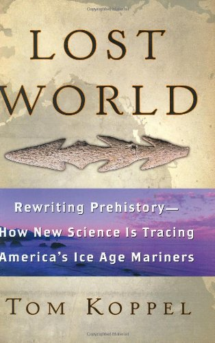 9780743453578: Lost World: Rewriting Prehistory---How New Science Is Tracing America's Ice Age Mariners