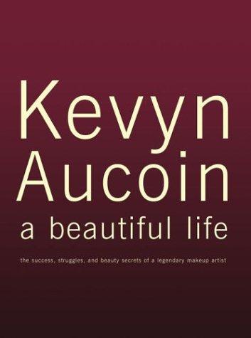 9780743456425: Kevyn Aucoin: A Beautiful Life - The Success, Struggles and Beauty Secrets of a Legendary Makeup Artist