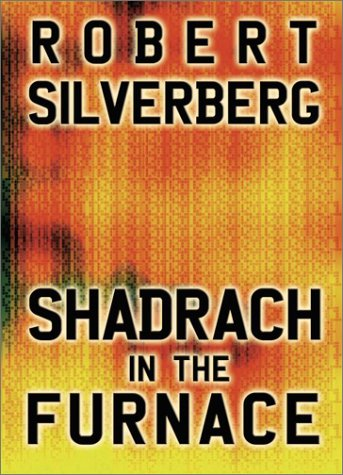 Shadrach in the Furnace (0743458478) by Silverberg, Robert