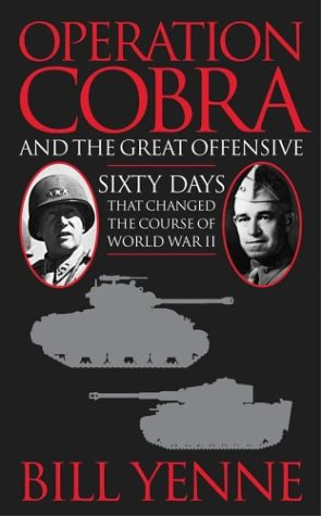 Operation Cobra and the Great Offensive: Sixty Days That Changed the Course of World War II (0743458826) by Yenne, Bill
