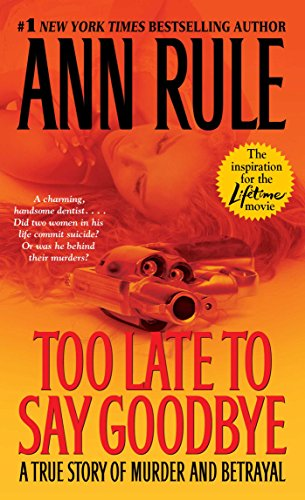 9780743460514: Too Late to Say Goodbye: A True Story of Murder and Betrayal