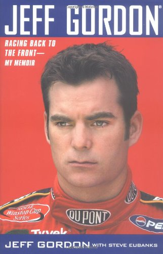 Jeff Gordon, Racing Back to the Front--My: Gordon, Jeff with