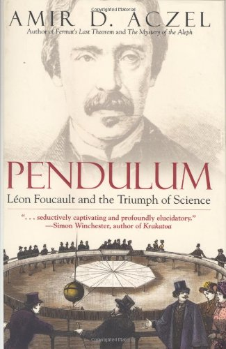 Pendulum: Leon Foucault and the Triumph of: Aczel, Amir D.