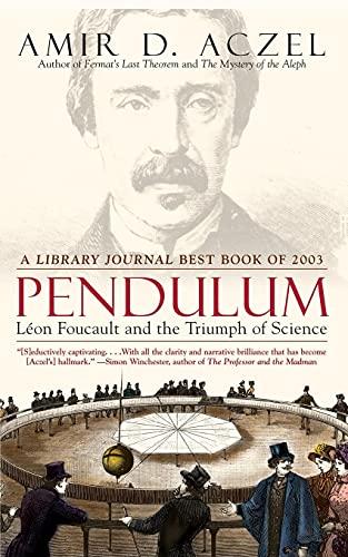 Pendulum: Leon Foucault and the Triumph of: Amir D. Aczel