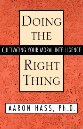 Doing the Right Thing: Cultivating Your Moral Intelligence: Dr. Aaron Hass