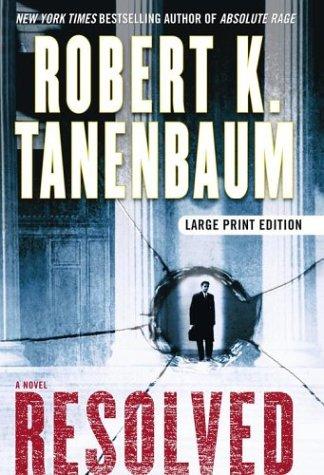 9780743467629: Resolved: A Novel (Tanenbaum, Robert K. (Large Print))