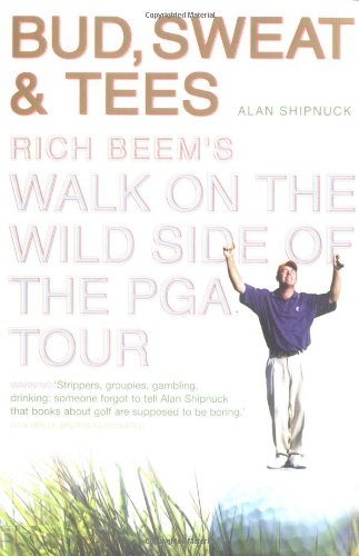 9780743468343: Bud, Sweat and Tees: Rich Beem's Walk on the Wild Side of the PGA Tour