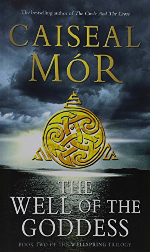 The Well of The Goddess: Book Two of The Wellspring Trilogy: Caiseal Mor