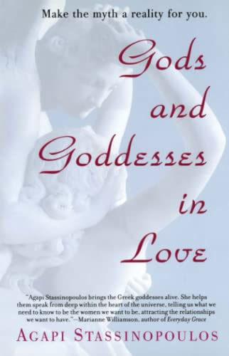 Gods and Goddesses in Love: Making the Myth a Reality for You: Stassinopoulos, Agapi