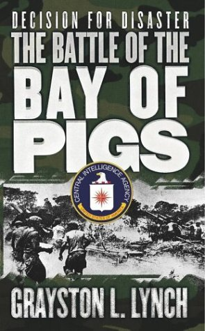 Decision for Disaster: The Battle of the Bay of Pigs: Grayston L. Lynch