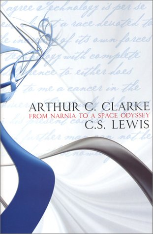 From Narnia to a Space Odyssey: The War of Ideas Between Arthur C. Clarke and C.S. Lewis (0743475186) by Arthur C. Clarke; C.S. Lewis