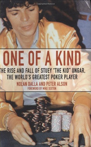"9780743476584: One Of A Kind: The Rise And Fall Of Stuey ""The Kid"" Unger, The World's Greatest Poker Player"