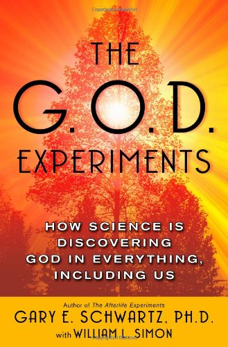9780743477406: The G.O.D. Experiments: How Science Is Discovering God In Everything, Including Us