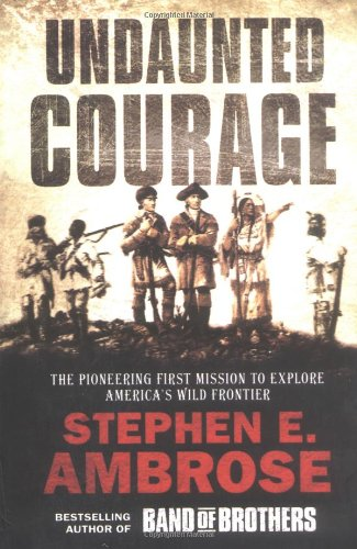 9780743477888: Undaunted Courage: The Pioneering First Mission to Explore America's Western Wilderness