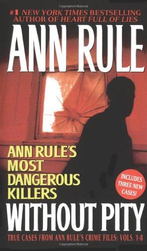 Without Pity: Ann Rule's Most Dangerous Killers: Rule, Ann