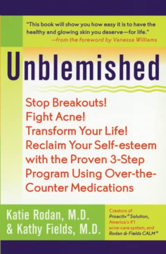 9780743482059: Unblemished: Stop Breakouts! Fight Acne! Transform Your Life! Reclaim Your Self-Esteem with the Proven 3-Step Program Using Over-the-Counter Medications