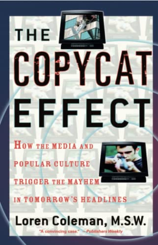 9780743482233: The Copycat Effect: How the Media and Popular Culture Trigger the Mayhem in Tomorrow's Headlines