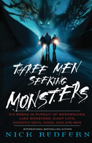 Three Men Seeking Monsters: Six Weeks in Pursuit of Werewolves, Lake Monsters, Giant Cats, Ghostly Devil Dogs, and Ape-Men (9780743482547) by Redfern, Nick