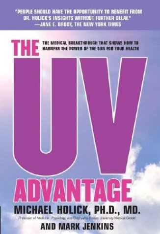 The UV Advantage - The Medical Breakthrough That Shows How To Harness the Power of the Sun for Yo...