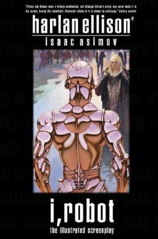 I, Robot : The Illustrated Screenplay: Harlan Ellison; Isaac