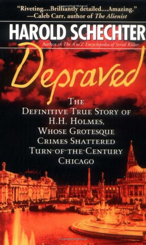 9780743490351: Depraved: The Definitive True Story of H.H. Holmes, Whose Grotesque Crimes Shattered Turn-of-the-Century Chicago